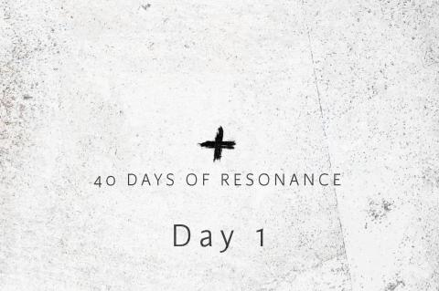 40 Days of Resonance: Day 1